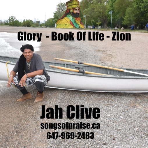 Glory - Jah Clive Book Of Life - Jah Clive Zion - Jah Clive 647-969-2483 Jah Clive songsofpraise.ca